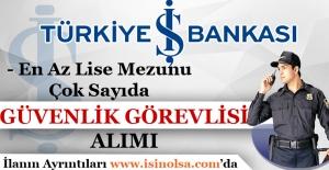 İş Bankası En Az Lise Mezunu Çok Sayıda Güvenlik Görevlisi Alıyor