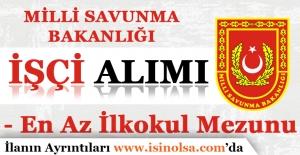 Milli Savunma Bakanlığı En Az İlköğretim Mezunu İşçi Alımı