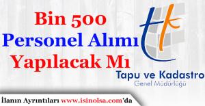 Tapu ve Kadastro Genel Müdürlüğü Bin 500 Personel Alımı Yapılacak Mı?