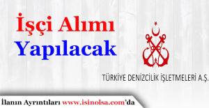 Türkiye Denizcilik İşletmeleriİşçi Alımı Yapacak