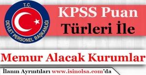 2017 Yılı KPSS Puan Türüne Göre Memur Alımı Yapacak Kurumlar