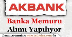 Akbank Banka Memuru Alımı Yapıyor