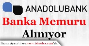 Anadolu Bank Banka Memuru Alımı Yapıyor