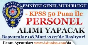Emniyet Genel Müdürlüğü KPSS 50 Puan İle Personel Alımı Yapacak!