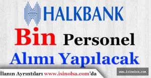 Halkbank Bin Personel Alımı Yapacak! 3 Ayda Alımlar Tamamlanacak