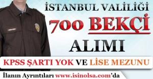 İstanbul Valiliği Lise Mezunu 700 Bekçi Alımı! KPSS Şartı Yok!