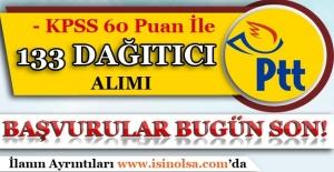 PTT 133 Dağıtıcı Alımı Başvuruları Bugün Son! KPSS En Az 60 Puan İle