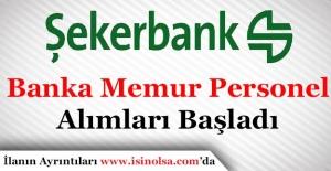 Şekerbank Memur Personel Alımı Başladı