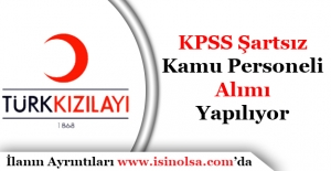 Türk Kızılayı KPSS Şartı Olmadan Kamu Personeli Alımı Yapıyor