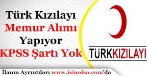 Türk Kızılayı KPSS Şartsız Çok Sayıda Memur Alımı Yapıyor