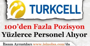 Turkcell Yüzlerce Personel Alımı Yapıyor