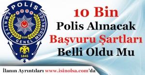 10 Bin Polis Alımı Yapılacak! Başvuru Şartları Belli Oldu Mu?