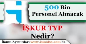 500 Bin TYP Personeli Alınacak! Peki Nedir Bu İŞKUR TYP Personeli