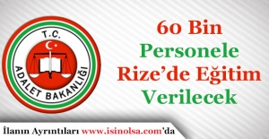 60 Bin Adalet Bakanlığı Personeli Rize'de Eğitim Görecek