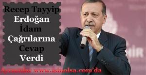 Cumhurbaşkanı Recep Tayyip Erdoğan'dan İdam Çağrılarına Cevap! İdam Geliyor Mu?