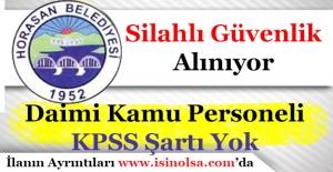Horasan Belediye Başkanlığı DaimiSilahlı Güvenlik Görevlisi Alımı Yapılacak