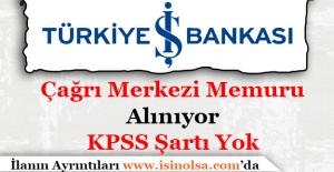 İş Bankası Çağrı Merkezi Memuru Alımı Müracaatları Sürüyor