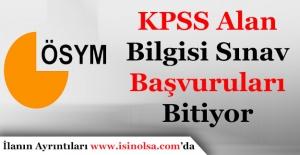 KPSS Alan Bilgisi Başvuruları Sona Eriyor
