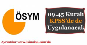ÖSYM 09.45 Kuralı KPSS'de Uygulanacak