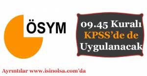 ÖSYM 09.45 Kuralı KPSS'de Uygulanacak