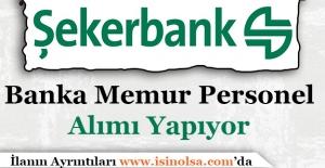 Şekerbank Memur Personel Alımı Yapıyor