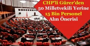 TBMM'de Görüşüldü! 50 Milletvekili Yerine 15 Bin Personel Alın Önerisi