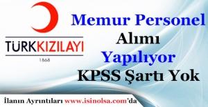 Türk Kızılayı KPSS Şartsız Memur Personel Alımı Yapıyor