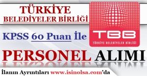Türkiye Belediyeler Birliği KPSS 60 Puan İle Kamu Personeli Alıyor