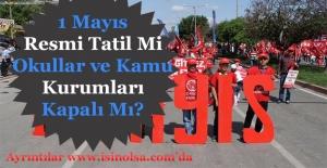 1 Mayıs Resmi Tatil Mi? Okullar Tatil Mi Kamu Kurumları Kapalı Mı?