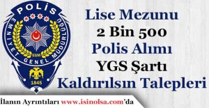 2 Bin 500 Polis Alımı YGS Şartı...