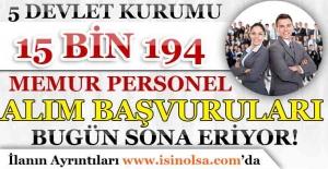 5 Devlet Kurumu 15 Bin 194 Memur Alımı Yapıyor! Başvurular Bugün Son!