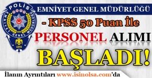 EGM KPSS 50 Puan İle Personel Alımı Başvuruları Başladı!