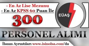 EÜAŞ KPSS En Az 60 Puan İle 300 Kamu Personeli Alımı Yapıyor
