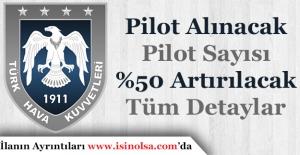 Hava Kuvvetleri Çok Sayıda Pilot Alımı Yapacak! Pilot Sayısı %50 Artırılacak