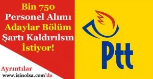 PTT Bin 750 Personel Alımı Yapıyor! Adaylar Bölüm Şartı Kaldırılsın İstiyor!