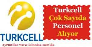 Turkcell Çok Sayıda Personel Alıyor! Hangi Pozisyonlara Alım Yapılacak