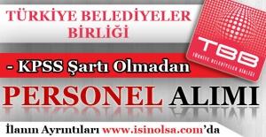 Türkiye Belediyeler Birliği KPSS Şartı Olmadan Personel Alımı Yapıyor!