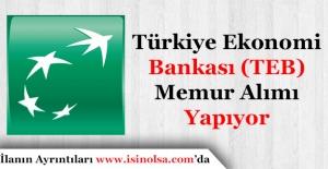 Türkiye Ekonomi Bankası (TEB) Çok Sayıda Memur Personel Alıyor