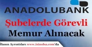 Anadolu Bank Şube ve Genel Müdürlüklerde Çalışacak Memur Alımı Yapıyor