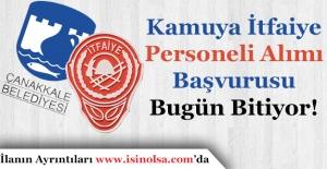 Çanakkale Belediye Başkanlığı Kamuya İtfaiye Personeli Alımı Başvurusu Bitiyor!