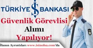 İş Bankası Güvenlik Görevlisi Alıyor! Alım Yapılan İller Duyuruldu