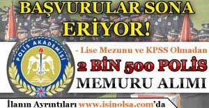 Lise Mezunu 2 Bin 500 Polis Memuru Alımı Başvuruları Sona Eriyor!
