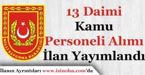Milli Savunma Bakanlığı 13 Daimi Kamu Personeli Alıyor!