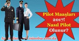 Pilot Maaşları 2017! Nasıl Pilot Olunur