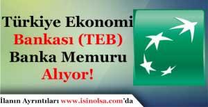 Türkiye Ekonomi Bankası (TEB) Tecrübeli Tecrübesiz Memur Alıyor! En Az Lise Mezunu