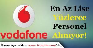 Vodafone En Az Lise Mezunu Yüzlerce Personel Alıyor!
