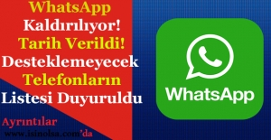 WhatsApp Kaldırılıyor! Desteklemeyecek Telefonlar Listesi Duyuruldu