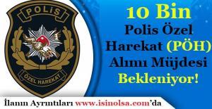 10 Bin Polis Özel Harekat (PÖH) Alımı...