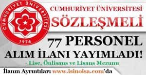 Cumhuriyet Üniversitesi Sözleşmeli 77 Personel Alım İlanı Yayımladı!