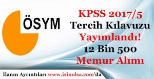 KPSS 2017/5 Tercih Kılavuzu Yayımlandı! 12 Bin 500 Memur Alımı Başladı